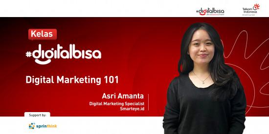 Digital Marketing 101  - Asri Amanta (Digital Marketing Specialist Smarteye.id)